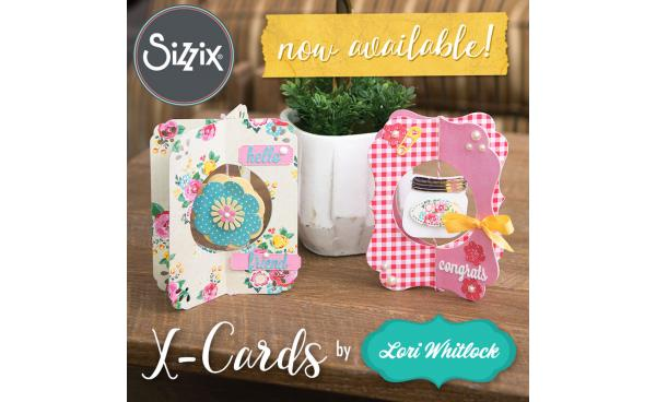 Available Now on Sizzix: X-Cards by Lori Whitlock
