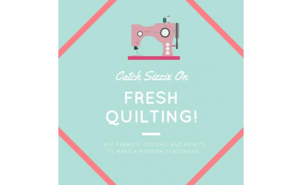 Catch Sizzix on Fresh Quilting!