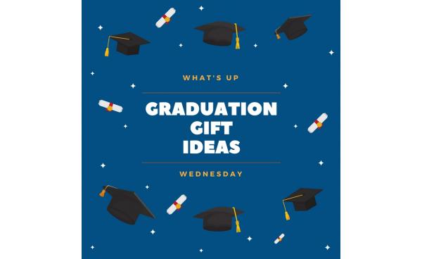 What's Up Wednesday: Graduation Gift Ideas!
